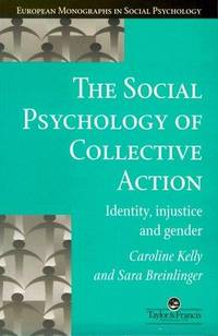 The Social Psychology of Collective Action: Identity, injustice, and gender (European Monographs in Social Psychology)
