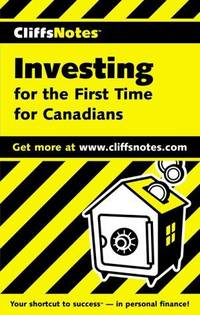 Cliffsnotes Investing for the First Time for Canadians