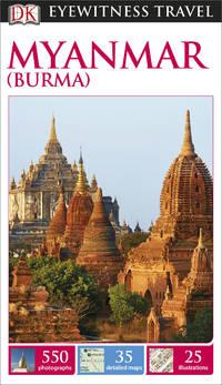DK Eyewitness Travel Guide: Myanmar (Burma) (Dk Eyewitness Travel Guides) DK Publishing