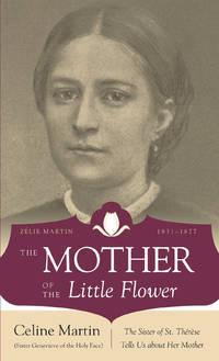 THE MOTHER OF THE LITTLE FLOWER Zelie Martin 1831-1877