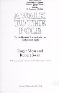 A Walk to the Pole: To the Heart of Antarctica in the Footsteps of Scott. by  Roger and Robert Swan Mear - 1st American - 1987 - from McAllister & Solomon Books (SKU: 104661)