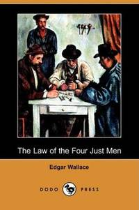 The Law of the Four Just Men (Dodo Press) by Edgar Wallace - Paperback - 2008-03-28 - from Ergodebooks and Biblio.com