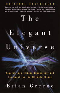 The Elegant Universe: Superstrings, Hidden Dimensions, and the Quest for the Ultimate Theory by Greene, Brian