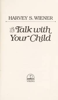 Talk With Your Child by  Harvey S WIENER - Hardcover - 1988 - from Mindstuff Books and Biblio.com