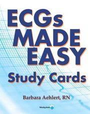 ECG's Made Easy Study Cards Aehlert MSEd  BSPA  RN, Barbara J
