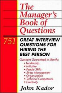 The Manager's Book of Questions: 751 Great Interview Questions for Hiring t he Best Person