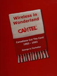 Wireless in Wonderland : Canadians Cut the Cord: CANTEL 1983-1993