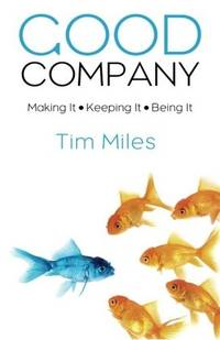 Good Company: Making It - Keeping It - Being It by Miles, Tim - 2012-07-04