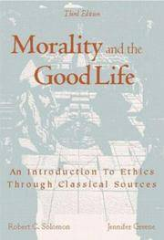 Morality and the Good Life - An Introduction to Ethics through Classical Sources