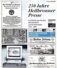 250 Jahre Heilbronner Presse; Geschichte der Medien im Unterland und in Hohenlohe, 1744-1994