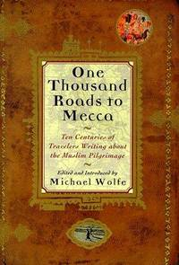 One Thousand Roads to Mecca : Ten Centuries of Travelers Writing about the  Muslim Pilgrimage