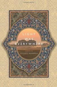 Light was Everywhere: Poems by Richard Wehrman by Wehrman, Richard - 2010-12-30