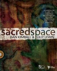 Sacred Space: A Hands-On Guide to Creating Multisensory Worship Experiences for Youth Ministry...
