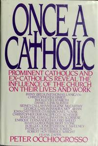 Once a Catholic : Prominent Catholics and Ex-Catholics Discuss the Church's Influence on Their Lives and Work by  Peter Occhiofrosso - Hardcover - from Better World Books  (SKU: 19021714-75)