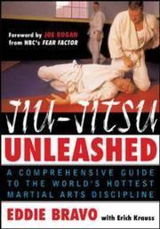 Jiu-Jitsu Unleashed : A Comprehensive Guide to the World's Hottest Martial Arts Discipline