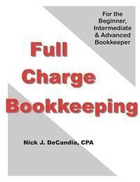 FULL-CHARGE BOOKKEEPING: For the Beginner, Intermediate & Advanced Bookkeeper