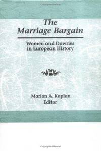 MARRIAGE BARGAIN, THE. WOMEN AND DOWRIES IN EUROPEAN HISTORY