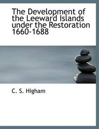 image of The Development of the Leeward Islands under the Restoration 1660-1688