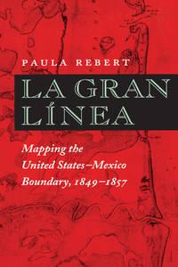 La Gran Línea: Mapping the United States - Mexico Boundary, 1849-1857