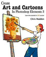CREAT ART AND CARTOONS IN PHOTOSHOP ELEMENTS 3 - LEARN THE ESSENTIALS IN ONE SESSION