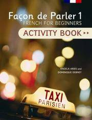 FACON DE PARLER 1 ACTIVITY BOOK: FRENCH FOR BEGINNERS (Pt. 1) by Angela Aries; Dominique Denby - Paperback - 2006-06-30 - from Ergodebooks (SKU: SONG0340913118)
