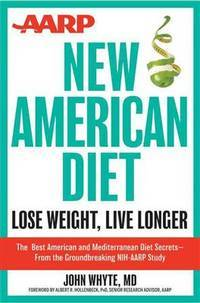 AARP New American Diet: Lose Weight, Live Longer [Hardcover] John Whyte MD MPH