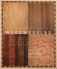 The Complete Manual of Woodworking: A Detailed Guide to Design, Techniques, and Tools for the...