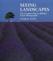 Seeing Landscapes: The Creative Process Behind Great Photographs
