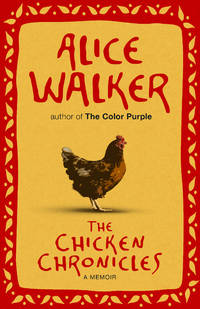 The Chicken Chronicles: A Memoir by  Alice Walker - Hardcover - from Brit Books Ltd and Biblio.com