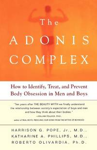 The Adonis Complex: How to Identify, Treat and Prevent Body Obsession in Men and Boys