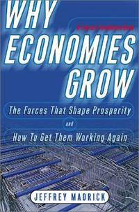 Why Economies Grow: The Forces That Shape Prosperity & How We Can Get Them Working Again