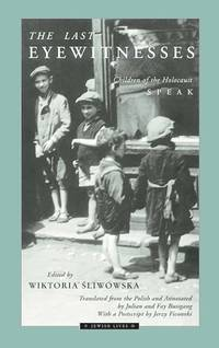 The Last Eyewitnesses: Children of the Holocaust Speak (Jewish Lives) by  Fay [Translator];  Julian [Translator]; Bussgang - Paperback - 1998-05-13 - from Hilltop Book Shop and Biblio.com