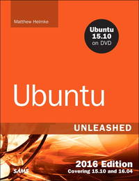 Ubuntu Unleashed 2016 Edition: Covering 15.10 and 16.04 (11th Edition)