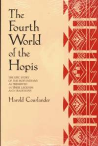 The Fourth World of the Hopis : The Epic Story of the Hopi Indians As Preserved in Their Legends and Traditions