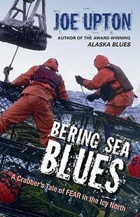image of Bering Sea Blues: A Crabber's Tale of Fear in the Icy North