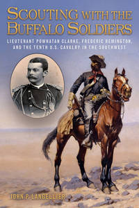Scouting with the Buffalo Soldiers: Lieutenant Powhatan Clarke, Frederic Remington, and the Tenth...