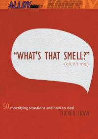 WHAT'S THAT SMELL? OH, IT'S ME