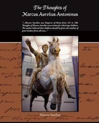 The Thoughts Of Marcus Aurelius Antoninus