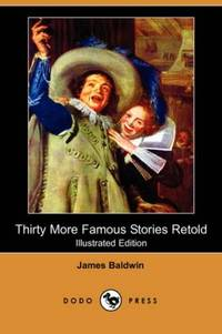 Thirty More Famous Stories Retold (Illustrated Edition) (Dodo Press) by James Baldwin  - Paperback  - Ill  - 2008-05-02  - from Ergodebooks (SKU: DADAX1409909115)