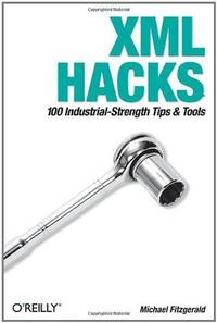 XML Hacks: 100 Industrial-Strength Tips and Tools (Hacks)