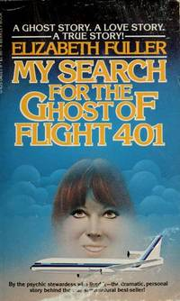 My Search For The Ghost of Flight 401 by Elizabeth Fuller - Paperback - 1978 - from Cover To Cover Books, Inc. and Biblio.com