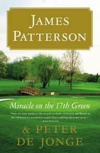 Miracle on the 17th Green: A Novel by Patterson, James, de Jonge, Peter