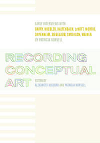 Recording Conceptual Art: Early Interviews with Barry, Huebler, Kaltenbach, LeWitt, Morris,...