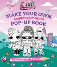 L.O.L. Surprise!: Make Your Own Pop-Up Book: Fashionably Fierce: (LOL Surprise Activity Book,...