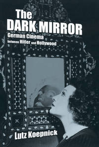 The Dark Mirror: German Cinema between Hitler and Hollywood by by Lutz Koepnick (Author) - Paperback - First edition - 2002 - from Valley Books and Biblio.com