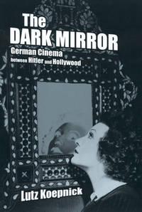 The Dark Mirror: German Cinema between Hitler and Hollywood