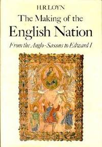 The Making of the English Nation: From the Ango-Saxons to Edward I