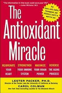 The Antioxidant Miracle Put Lipoic Acid, Pycnogenol, and Vitamins E and C  to Work for You