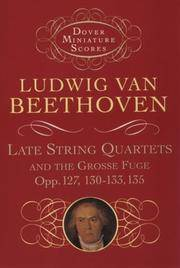 Late String Quartets and The Grosse Fuge, Opp 127, 130-133, 135
