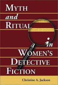 Myth and Ritual in Women's Detective Fiction by  Christine A Jackson - Paperback - from ShopBookShip and Biblio.com